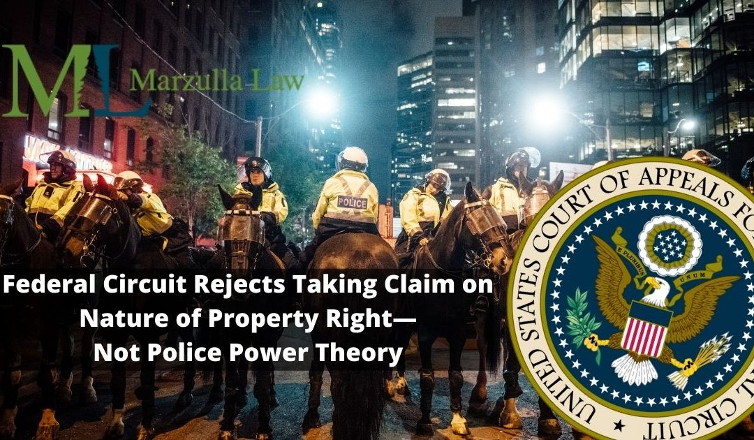 Federal Circuit Rejects Taking Claim on Nature of Property Right— Not Police Power Theory